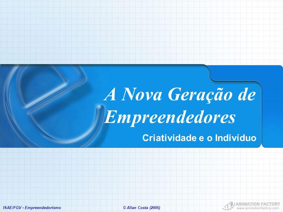 ISAE/FGV - Empreendedorismo© Allan Costa (2005) A Nova Geração de Empreendedores Criatividade e o Indivíduo