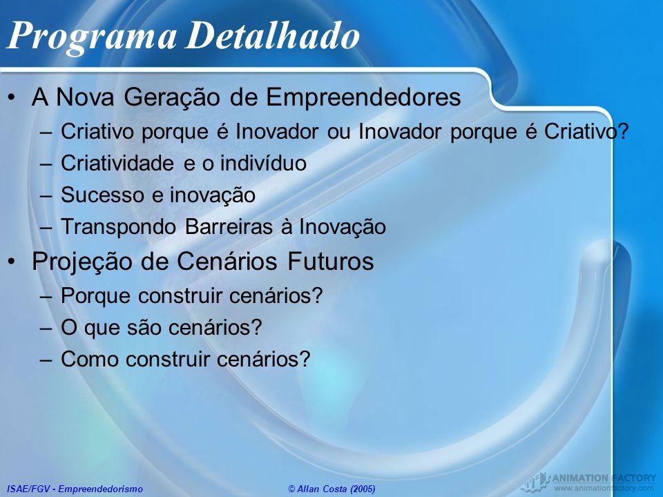 ISAE/FGV - Empreendedorismo© Allan Costa (2005) Programa Detalhado Plano de Negócios –O que é e para que serve –Porque escrever um PN –Quem são os clientes de um PN –Elementos e estrutura de um PN –Construção do piloto do Plano de Negócios