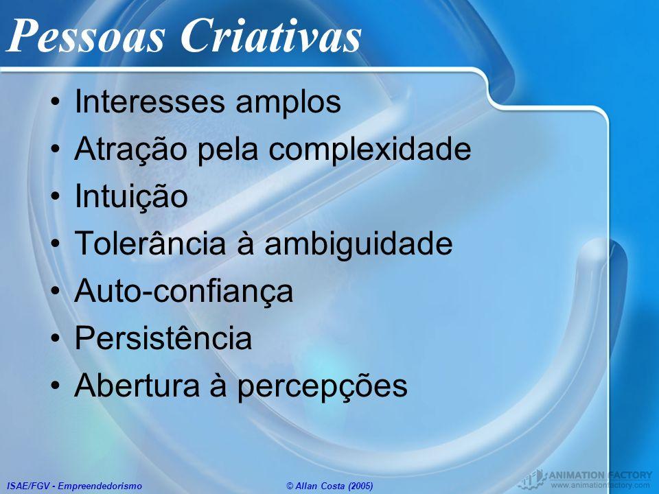 ISAE/FGV - Empreendedorismo© Allan Costa (2005) Pessoas Criativas Interesses amplos Atração pela complexidade Intuição Tolerância à ambiguidade Auto-c