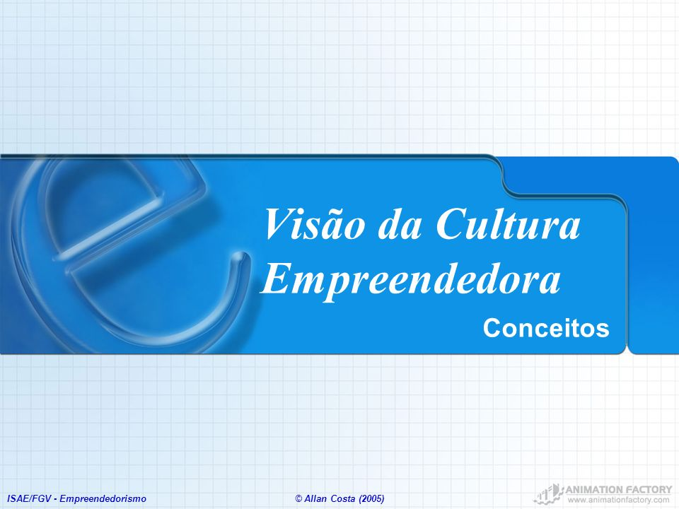 ISAE/FGV - Empreendedorismo© Allan Costa (2005) Empreendedorismo Palavra de origem francesa e quer dizer aquele que assume riscos e começa algo novo.