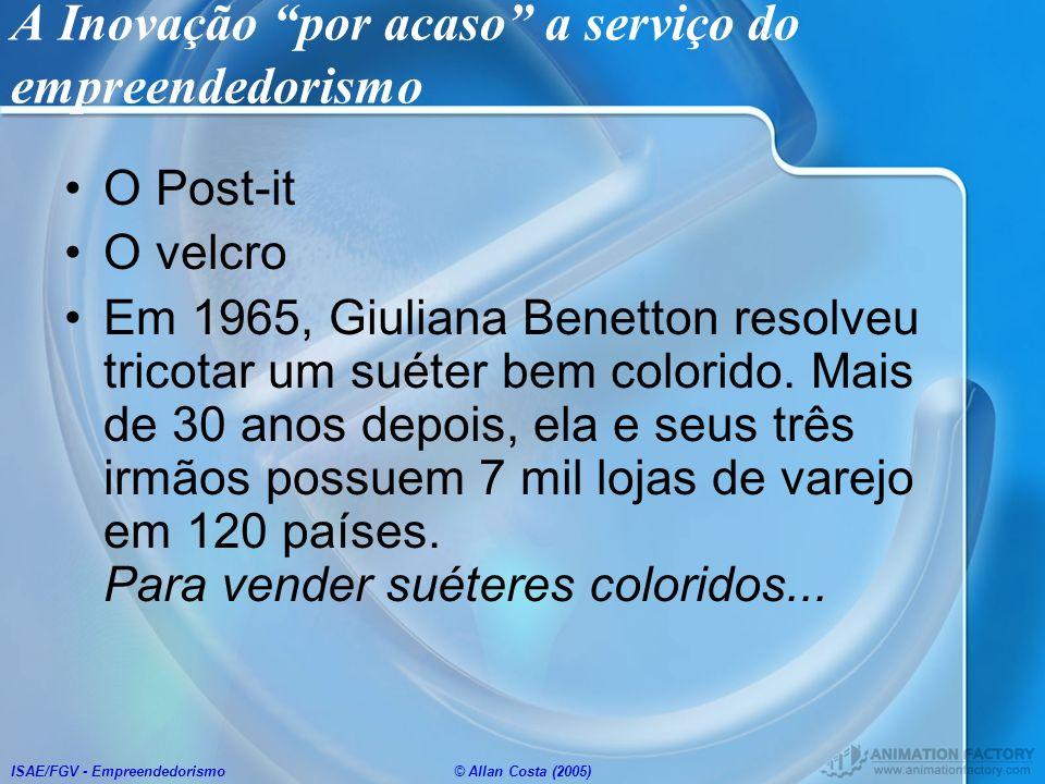 ISAE/FGV - Empreendedorismo© Allan Costa (2005) A Inovação por acaso a serviço do empreendedorismo O Post-it O velcro Em 1965, Giuliana Benetton resol