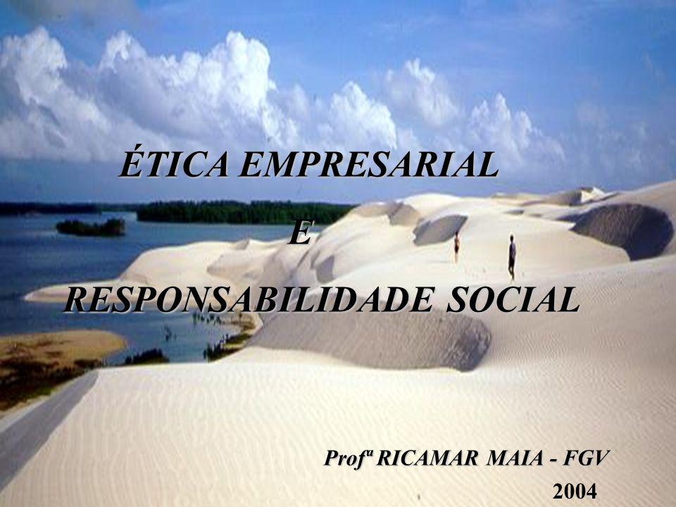 ÉTICA EMPRESARIAL ÉTICA EMPRESARIAL E RESPONSABILIDADE SOCIAL Profª RICAMAR MAIA - FGV 2004