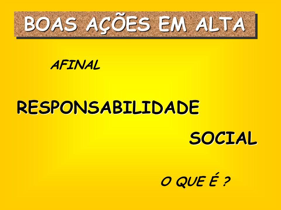 BOAS AÇÕES EM ALTA AFINAL RESPONSABILIDADE RESPONSABILIDADE SOCIAL SOCIAL O QUE É ?