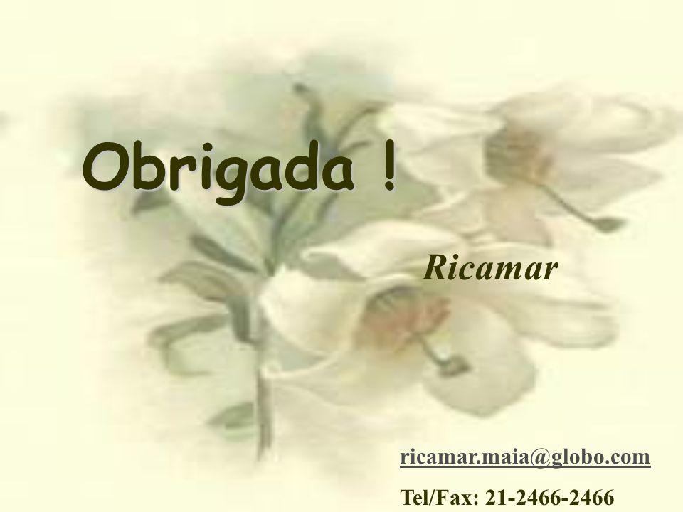 Obrigada ! Ricamar ricamar.maia@globo.com Tel/Fax: 21-2466-2466