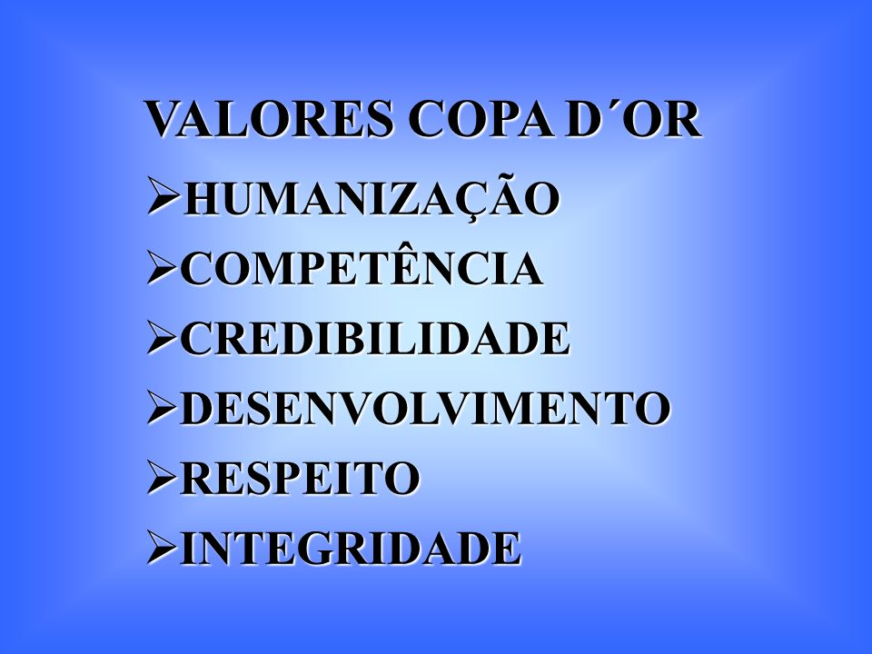 VALORES COPA D´OR HUMANIZAÇÃO HUMANIZAÇÃO COMPETÊNCIA COMPETÊNCIA CREDIBILIDADE CREDIBILIDADE DESENVOLVIMENTO DESENVOLVIMENTO RESPEITO RESPEITO INTEGR