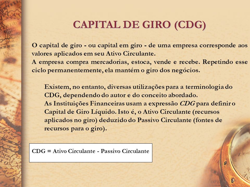 CICLO FINANCEIRO (CF) PME + PMR - PMC ou CO - PMC É o tempo decorrido entre o instante do pagamento aos fornecedores pelas mercadorias adquiridas e o