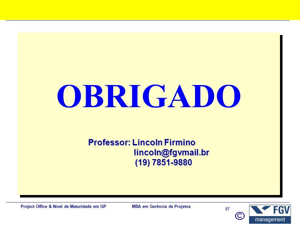 MBA em Gerência de Projetos 86 Project Office & Nível de Maturidade em GP Escopo: Documento de escopo validado ? Entregáveis em atraso Qtde de mudança
