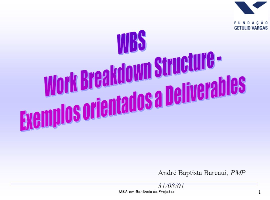 MBA em Gerência de Projetos 1 André Baptista Barcaui, PMP 31/08/01