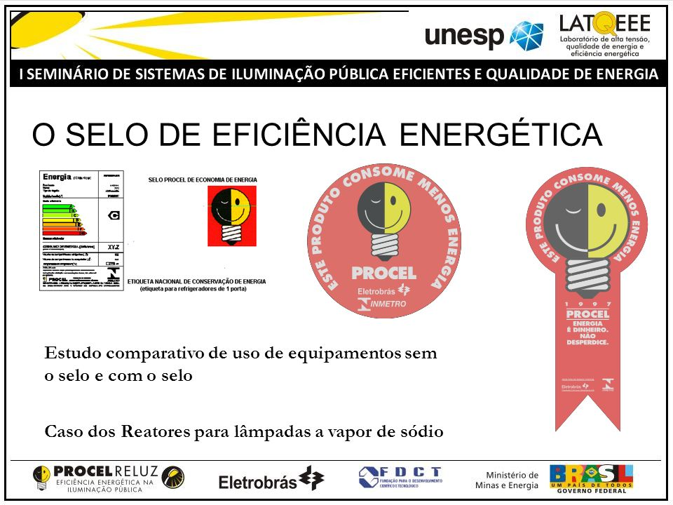 O SELO DE EFICIÊNCIA ENERGÉTICA Estudo comparativo de uso de equipamentos sem o selo e com o selo Caso dos Reatores para lâmpadas a vapor de sódio