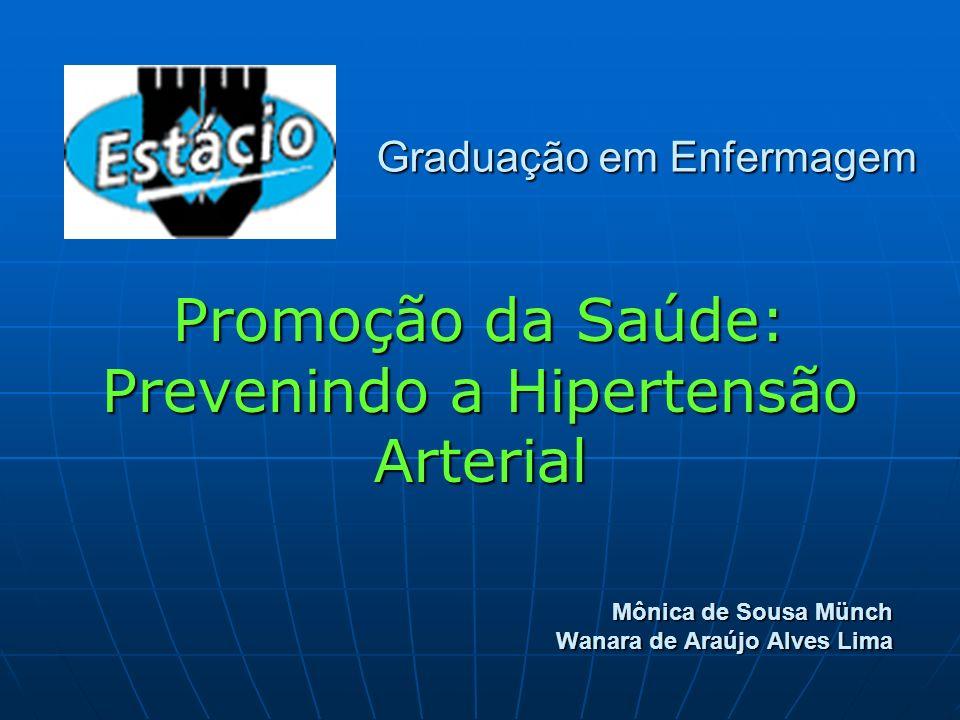 Promoção da Saúde: Prevenindo a Hipertensão Arterial Mônica de Sousa Münch Wanara de Araújo Alves Lima Graduação em Enfermagem