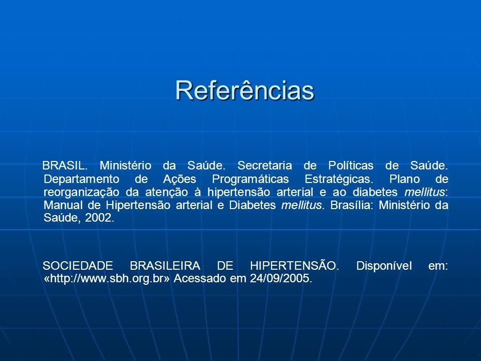 Referências BRASIL. Ministério da Saúde. Secretaria de Políticas de Saúde. Departamento de Ações Programáticas Estratégicas. Plano de reorganização da
