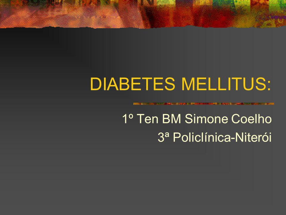 DIABETES MELLITUS: 1º Ten BM Simone Coelho 3ª Policlínica-Niterói