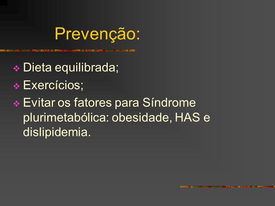 Prevenção: Dieta equilibrada; Exercícios; Evitar os fatores para Síndrome plurimetabólica: obesidade, HAS e dislipidemia.