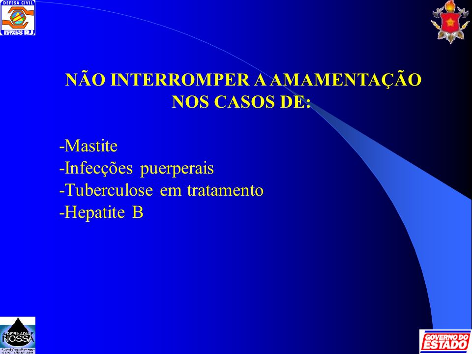 NÃO INTERROMPER A AMAMENTAÇÃO NOS CASOS DE: -Mastite -Infecções puerperais -Tuberculose em tratamento -Hepatite B