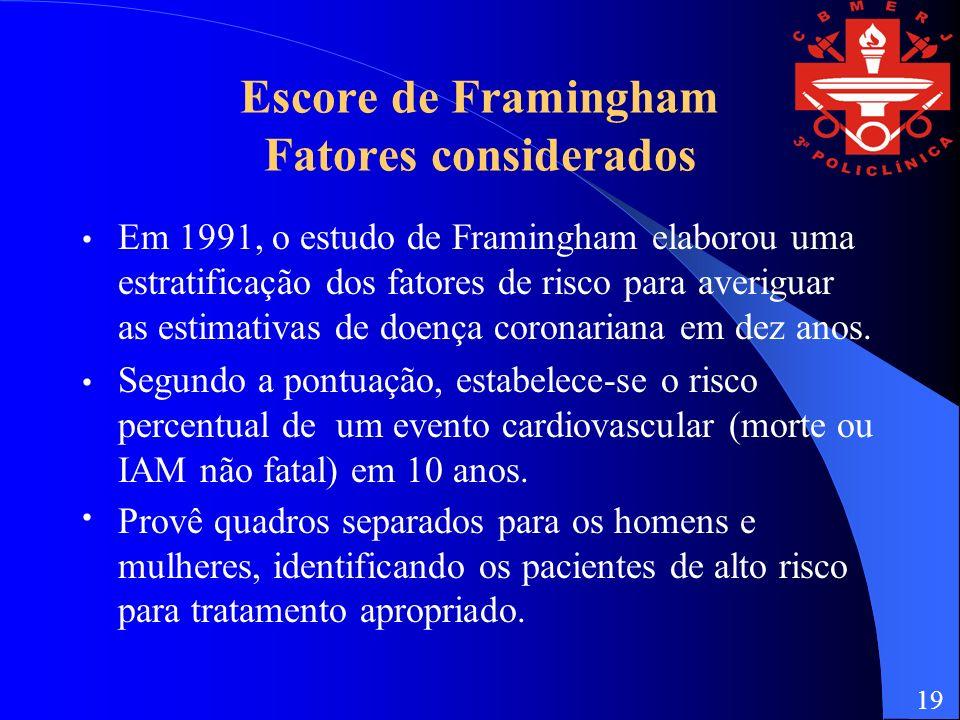 Escore de Framingham Fatores considerados Em 1991, o estudo de Framingham elaborou uma estratificação dos fatores de risco para averiguar as estimativas de doença coronariana em dez anos.