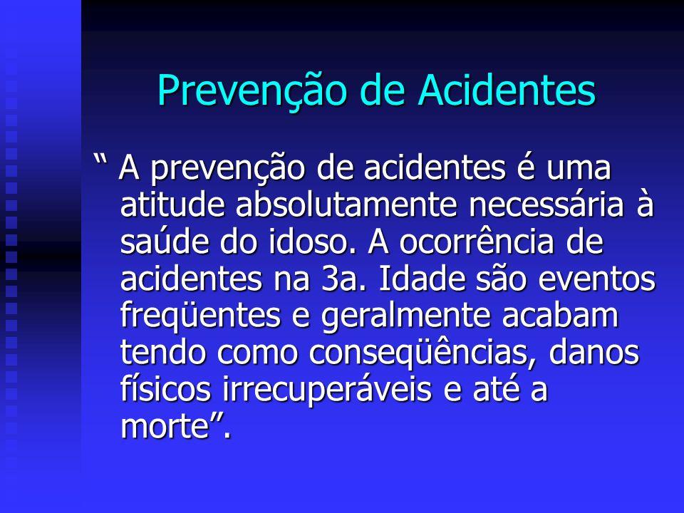 Prevenção de Acidentes A prevenção de acidentes é uma atitude absolutamente necessária à saúde do idoso.