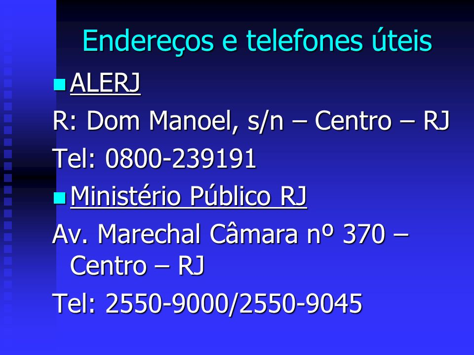 Endereços e telefones úteis ALERJ ALERJ R: Dom Manoel, s/n – Centro – RJ Tel: 0800-239191 Ministério Público RJ Ministério Público RJ Av.