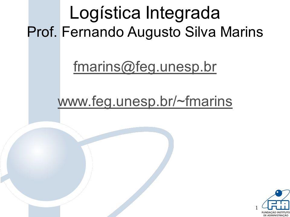 1 Logística Integrada Prof. Fernando Augusto Silva Marins fmarins@feg.unesp.br www.feg.unesp.br/~fmarins fmarins@feg.unesp.br www.feg.unesp.br/~fmarin