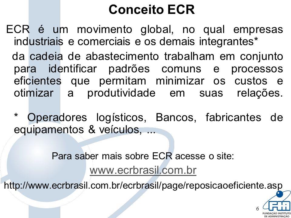 6 ECR é um movimento global, no qual empresas industriais e comerciais e os demais integrantes* da cadeia de abastecimento trabalham em conjunto para