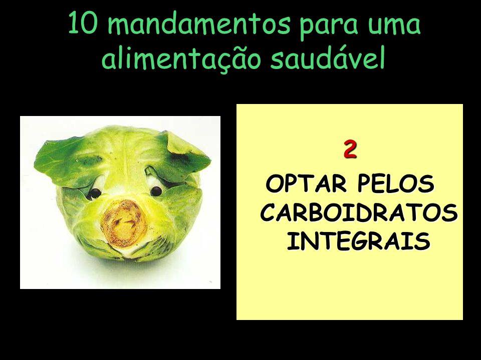 . 10 mandamentos para uma alimentação saudável 2 OPTAR PELOS CARBOIDRATOS INTEGRAIS