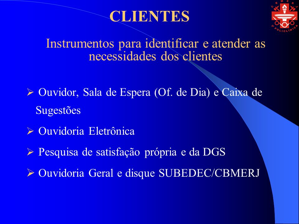 CLIENTES Instrumentos para identificar e atender as necessidades dos clientes Ouvidor, Sala de Espera (Of.