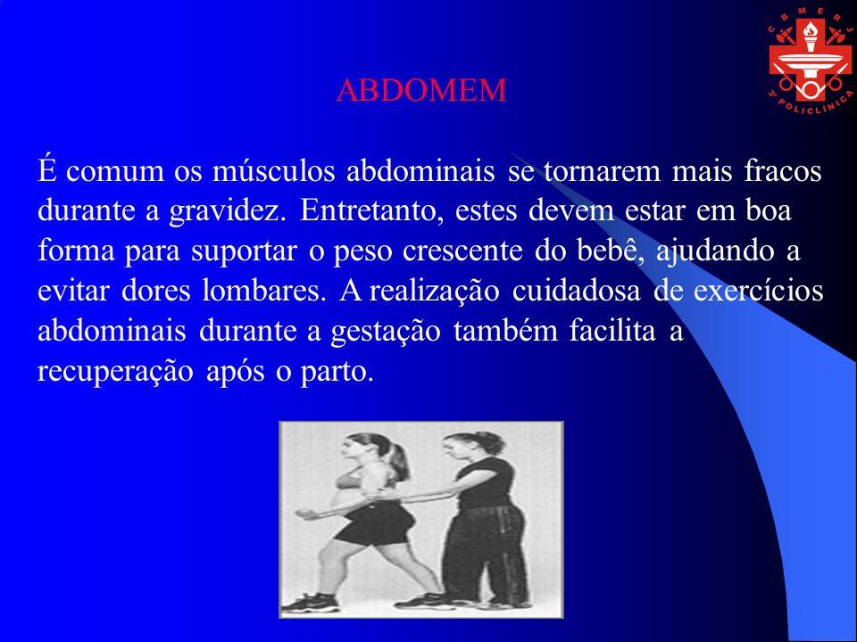 ABDOMEM É comum os músculos abdominais se tornarem mais fracos durante a gravidez. Entretanto, estes devem estar em boa forma para suportar o peso cre