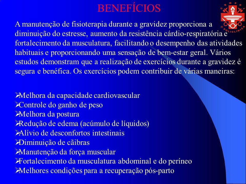 BENEFÍCIOS A manutenção de fisioterapia durante a gravidez proporciona a diminuição do estresse, aumento da resistência cárdio-respiratória e fortalec