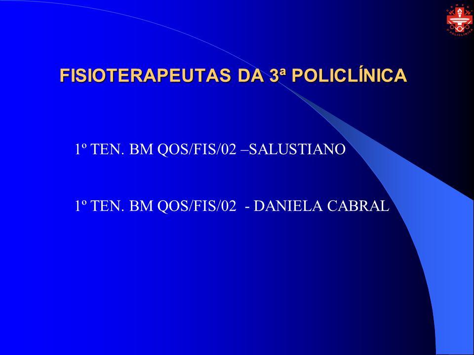 FISIOTERAPEUTAS DA 3ª POLICLÍNICA 1º TEN. BM QOS/FIS/02 –SALUSTIANO 1º TEN. BM QOS/FIS/02 - DANIELA CABRAL