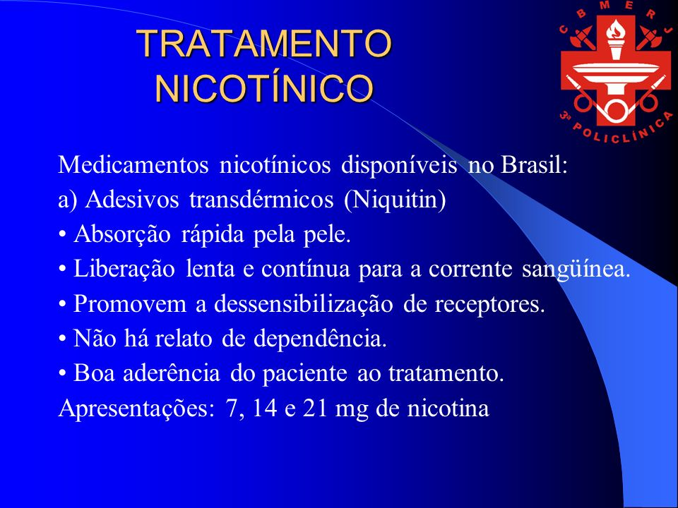 TRATAMENTO NICOTÍNICO Medicamentos nicotínicos disponíveis no Brasil: a) Adesivos transdérmicos (Niquitin) Absorção rápida pela pele. Liberação lenta