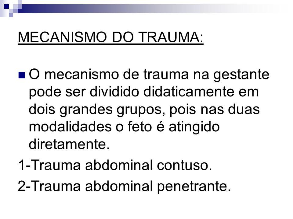 MECANISMO DO TRAUMA: O mecanismo de trauma na gestante pode ser dividido didaticamente em dois grandes grupos, pois nas duas modalidades o feto é atin