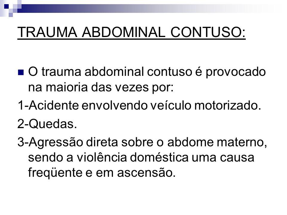 TRAUMA ABDOMINAL CONTUSO: O trauma abdominal contuso é provocado na maioria das vezes por: 1-Acidente envolvendo veículo motorizado. 2-Quedas. 3-Agres