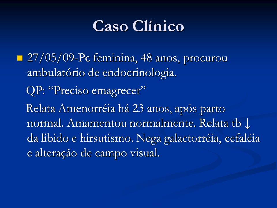 Caso Clínico 27/05/09-Pc feminina, 48 anos, procurou ambulatório de endocrinologia. 27/05/09-Pc feminina, 48 anos, procurou ambulatório de endocrinolo