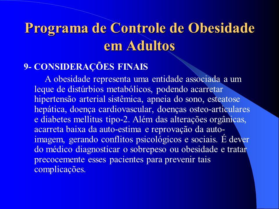 Programa de Controle de Obesidade em Adultos 9- CONSIDERAÇÕES FINAIS A obesidade representa uma entidade associada a um leque de distúrbios metabólico