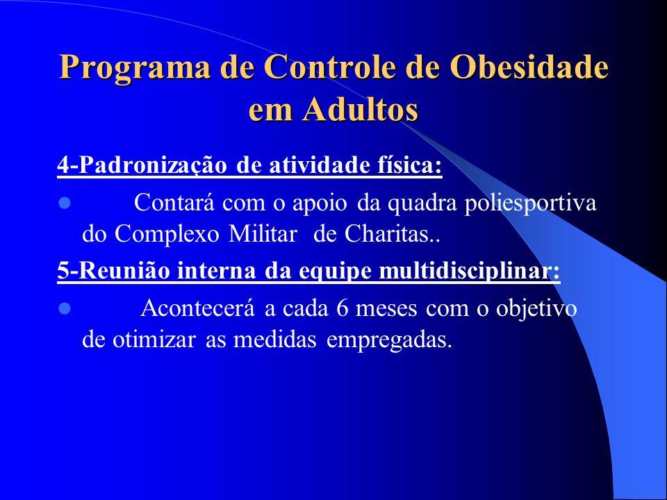 Programa de Controle de Obesidade em Adultos 4-Padronização de atividade física: Contará com o apoio da quadra poliesportiva do Complexo Militar de Ch