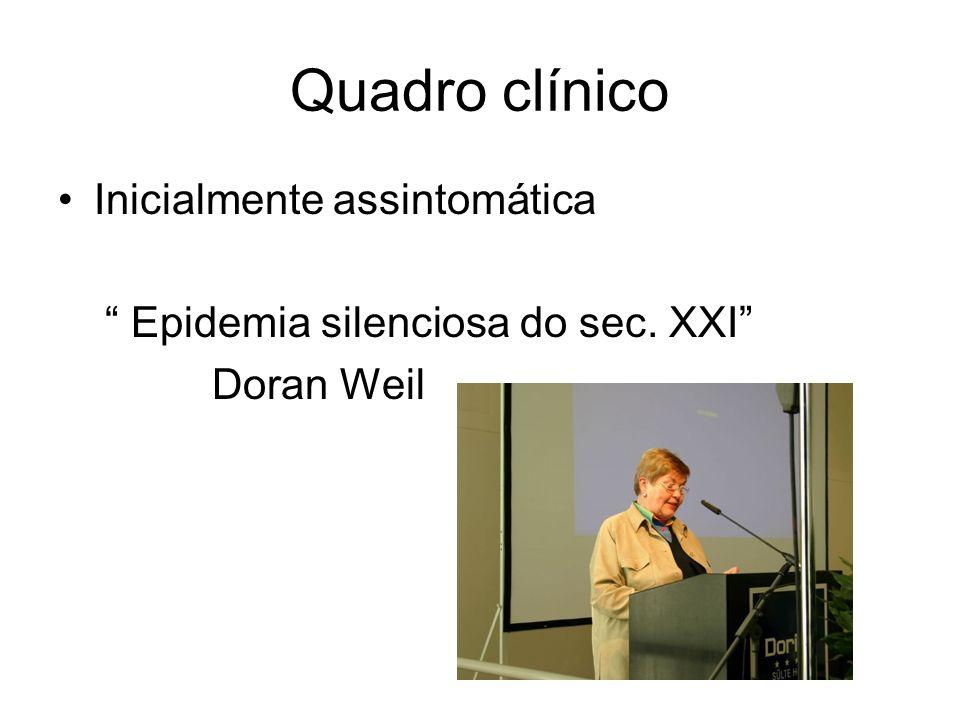 Quadro clínico Inicialmente assintomática Epidemia silenciosa do sec. XXI Doran Weil