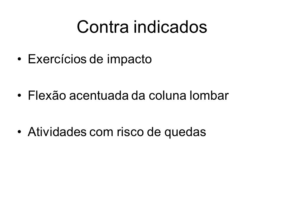 Exercícios de impacto Flexão acentuada da coluna lombar Atividades com risco de quedas