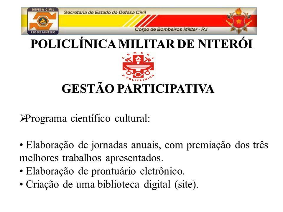 POLICLÍNICA MILITAR DE NITERÓI GESTÃO PARTICIPATIVA POLICLÍNICA MILITAR DE NITERÓI GESTÃO PARTICIPATIVA Programa científico cultural: Elaboração de jornadas anuais, com premiação dos três melhores trabalhos apresentados.