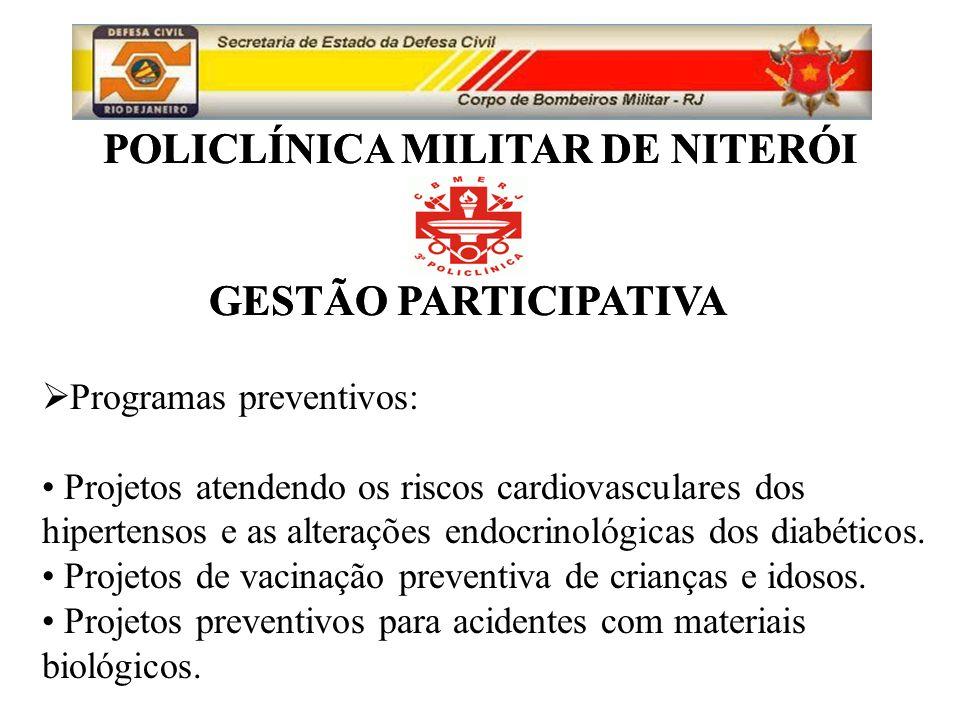 POLICLÍNICA MILITAR DE NITERÓI GESTÃO PARTICIPATIVA POLICLÍNICA MILITAR DE NITERÓI GESTÃO PARTICIPATIVA Programas preventivos: Projetos atendendo os riscos cardiovasculares dos hipertensos e as alterações endocrinológicas dos diabéticos.