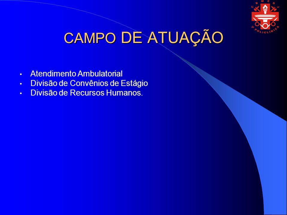 CAMPO DE ATUAÇÃO Atendimento Ambulatorial Divisão de Convênios de Estágio Divisão de Recursos Humanos.
