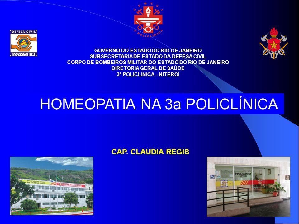 GOVERNO DO ESTADO DO RIO DE JANEIRO SUBSECRETARIA DE ESTADO DA DEFESA CIVIL CORPO DE BOMBEIROS MILITAR DO ESTADO DO RIO DE JANEIRO DIRETORIA GERAL DE SAÚDE 3ª POLICLÍNICA - NITERÓI HOMEOPATIA NA 3a POLICLÍNICA CAP.