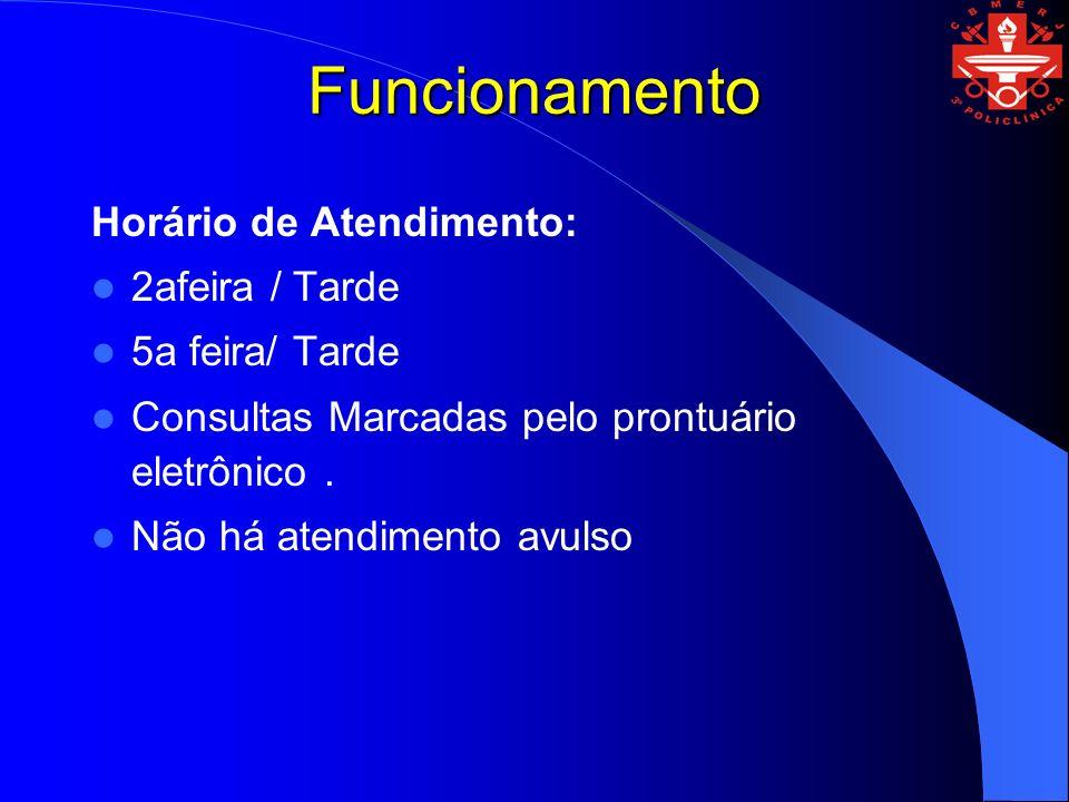 Funcionamento Horário de Atendimento: 2afeira / Tarde 5a feira/ Tarde Consultas Marcadas pelo prontuário eletrônico.