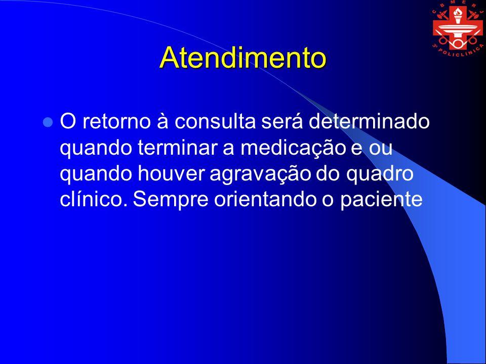 Atendimento O retorno à consulta será determinado quando terminar a medicação e ou quando houver agravação do quadro clínico.