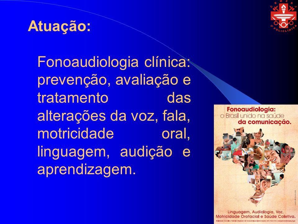 Atuação: Fonoaudiologia clínica: prevenção, avaliação e tratamento das alterações da voz, fala, motricidade oral, linguagem, audição e aprendizagem.