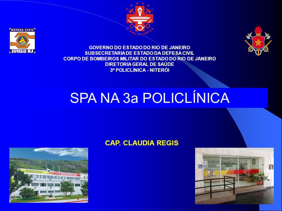 GOVERNO DO ESTADO DO RIO DE JANEIRO SUBSECRETARIA DE ESTADO DA DEFESA CIVIL CORPO DE BOMBEIROS MILITAR DO ESTADO DO RIO DE JANEIRO DIRETORIA GERAL DE SAÚDE 3ª POLICLÍNICA - NITERÓI SPA NA 3a POLICLÍNICA CAP.