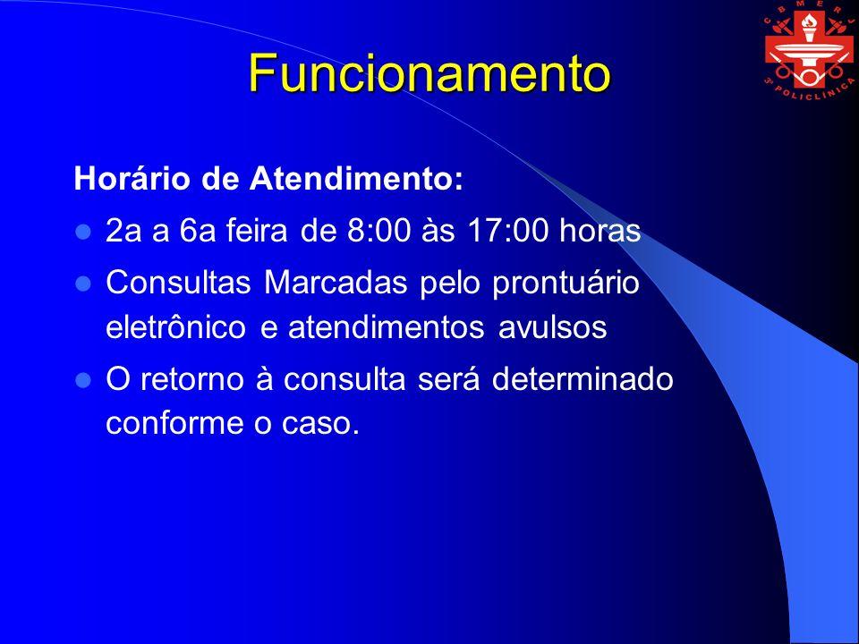 Funcionamento Horário de Atendimento: 2a a 6a feira de 8:00 às 17:00 horas Consultas Marcadas pelo prontuário eletrônico e atendimentos avulsos O retorno à consulta será determinado conforme o caso.