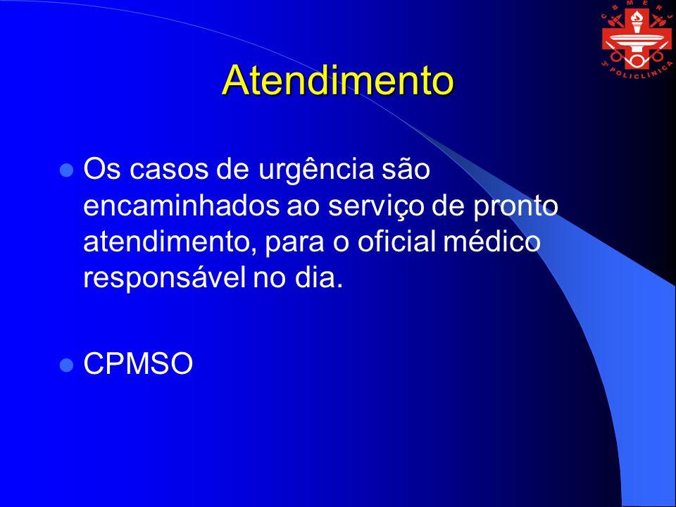 Atendimento Os casos de urgência são encaminhados ao serviço de pronto atendimento, para o oficial médico responsável no dia.