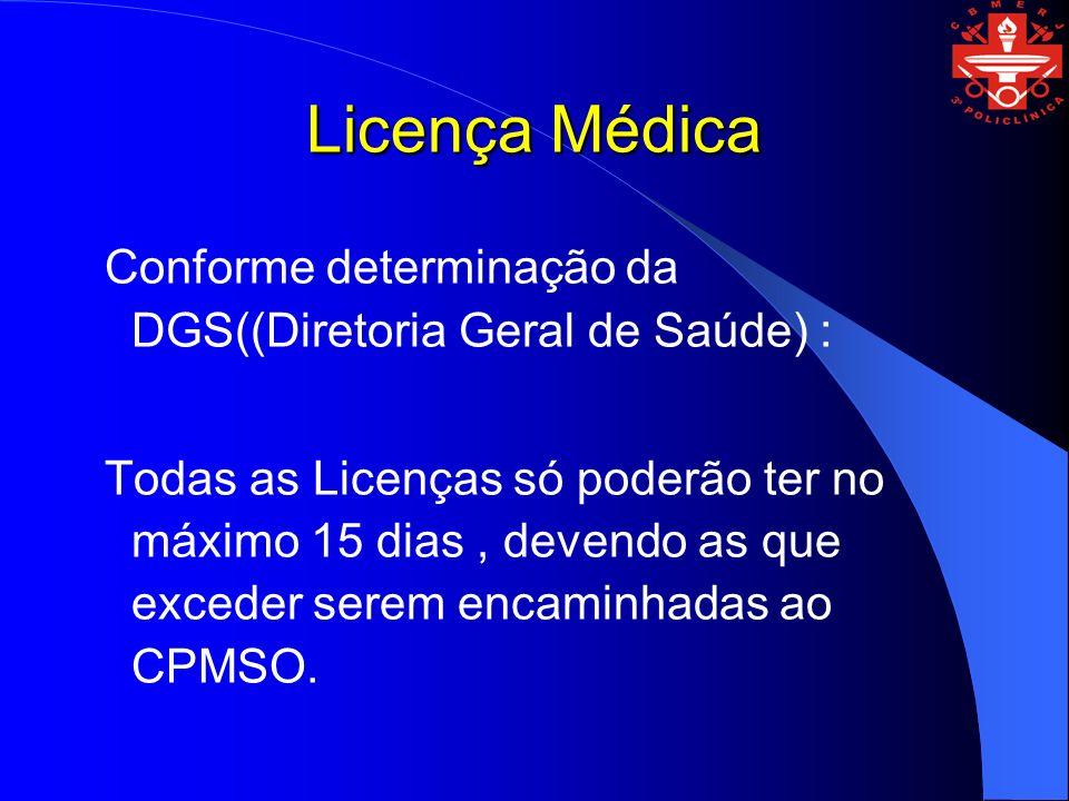 Conforme determinação da DGS((Diretoria Geral de Saúde) : Todas as Licenças só poderão ter no máximo 15 dias, devendo as que exceder serem encaminhadas ao CPMSO.