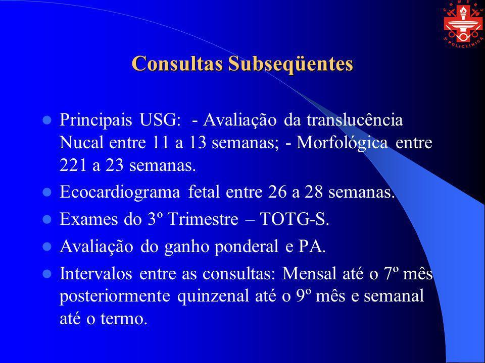 Consultas Subseqüentes Principais USG: - Avaliação da translucência Nucal entre 11 a 13 semanas; - Morfológica entre 221 a 23 semanas. Ecocardiograma