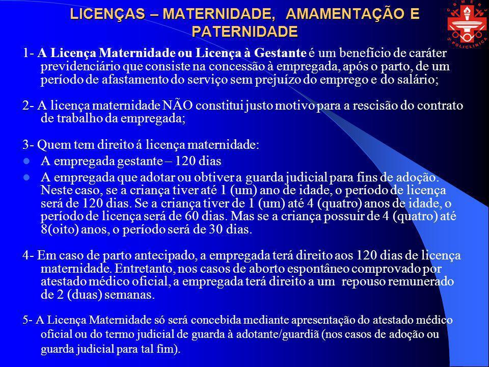 LICENÇAS – MATERNIDADE, AMAMENTAÇÃO E PATERNIDADE 1- A Licença Maternidade ou Licença à Gestante é um benefício de caráter previdenciário que consiste