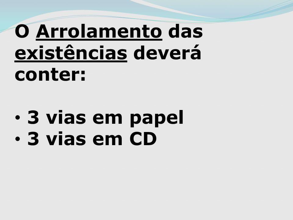 O Arrolamento das existências deverá conter: 3 vias em papel 3 vias em CD